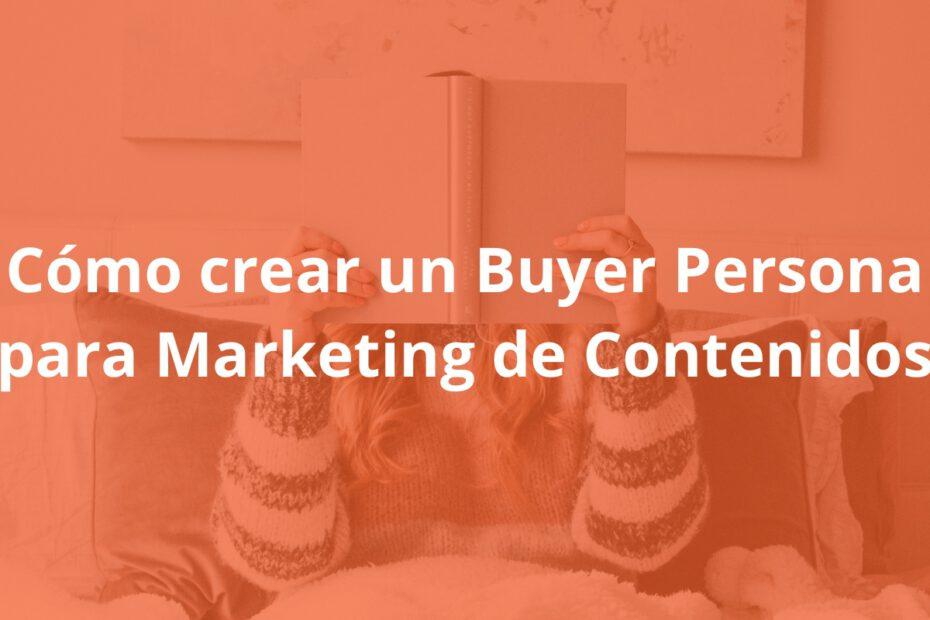 Cómo crear un Buyer Persona para Marketing de Contenidos