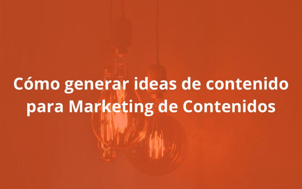 Cómo generar ideas de contenido para Marketing de Contenidos