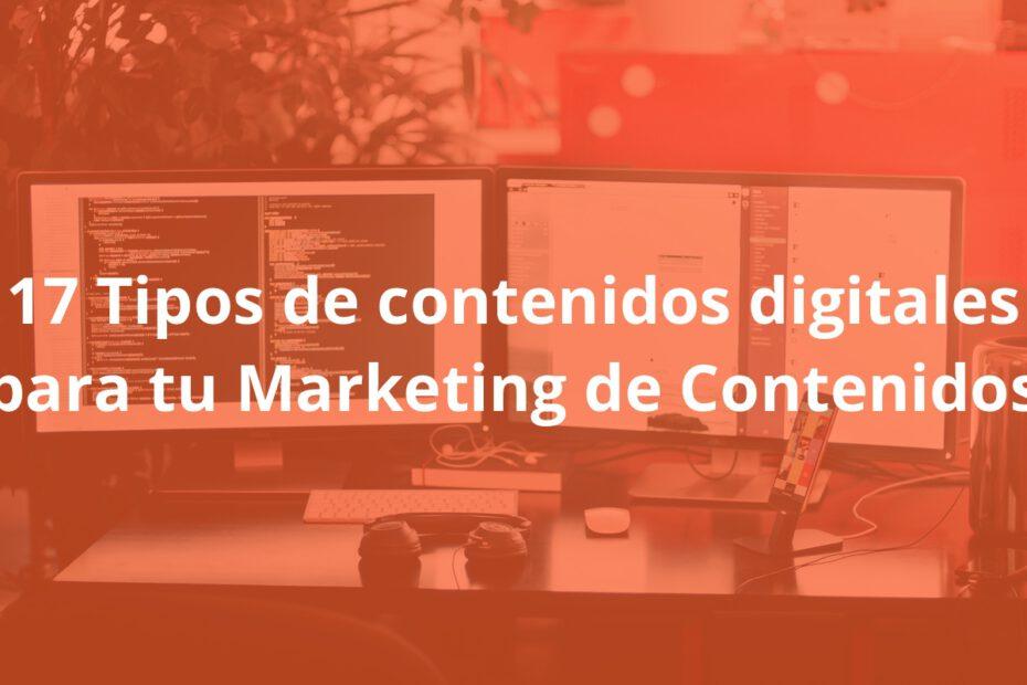 Tipos de contenidos digitales para tu Marketing de Contenidos